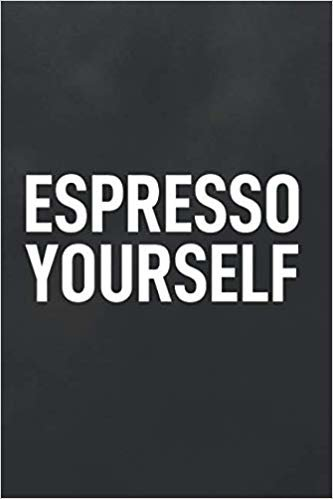 Espresso Yourself: Blank Lined Notebook to Write In for Notes, To Do Lists, Notepad, Journal