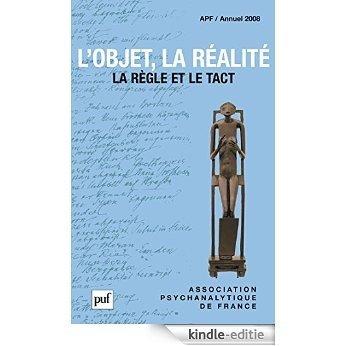 L'objet, la réalité. Annuel 2008 - APF: La règle et le tact (Annuel de l'Association psychanalytique de France) (Hors collection) [Kindle-editie]
