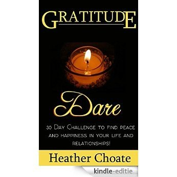 Gratitude Dare: 30 Day Challenge to Find Peace and Happiness in Your Life and Relationships! (English Edition) [Kindle-editie]