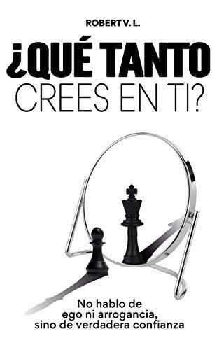 ¿Qué tanto crees en ti?: No hablo de ego ni arrogancia, sino de verdadera confianza (Spanish Edition)