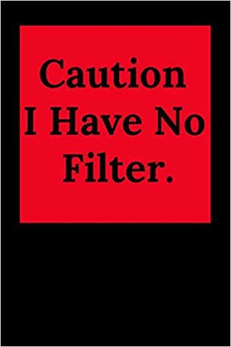 Caution I Have No Filter.: Blank Lined Journal Coworker Notebook (Gag Gift For Your Not So Bright Friends and Coworkers)