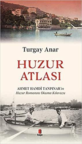 Huzur Atlası: Ahmet Hamdi Tanpınar'ın Huzur Romanını Okuma Atlası