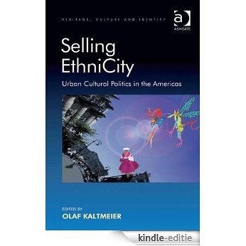 Selling EthniCity: Urban Cultural Politics in the Americas (Heritage, Culture and Identity) [Kindle-editie]