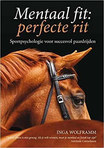 Mentaal fit: perfecte rit: sportpsychologie voor succesvol paardrijden