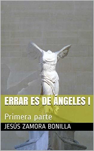 Errar es de ángeles I: Primera parte
