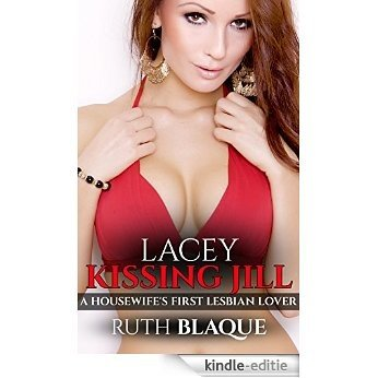 Lacey Kissing Jill: A Housewife's First Lesbian Lover (English Edition) [Kindle-editie]
