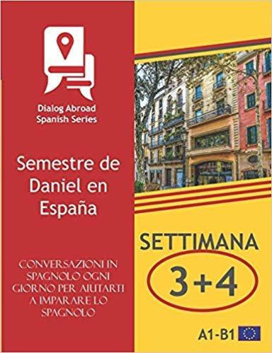 Conversazioni in spagnolo ogni giorno per aiutarti a imparare lo spagnolo - Settimana 3/Settimana 4: Semestre de Daniel en España (due settimane)
