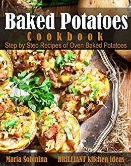 Baked Potatoes Cookbook: Step by Step Recipes of Oven Baked Potatoes (English Edition)