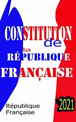 Constitution de la Republique Française: 2021 (French Edition)