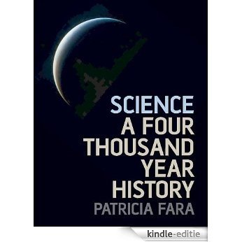 Science: A Four Thousand Year History [Kindle-editie]