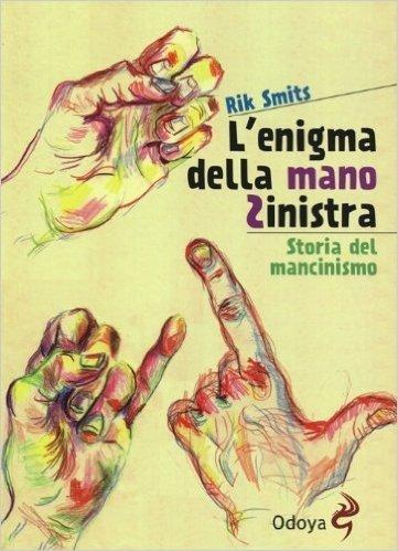L'enigma della mano sinistra. Storia del mancinismo