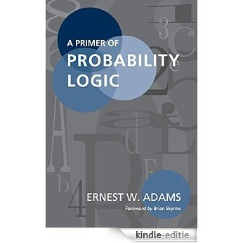 A Primer of Probability Logic (Lecture Notes) [Kindle-editie]