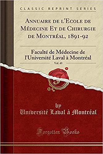 Annuaire de l'Ecole de Médecine Et de Chirurgie de Montréal, 1891-92, Vol. 49: Faculté de Médecine de l'Université Laval À Montréal (Classic Reprint)