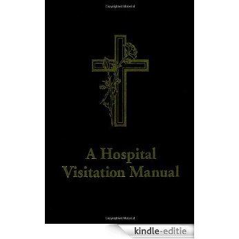 A Hospital Visitation Manual [Kindle-editie]