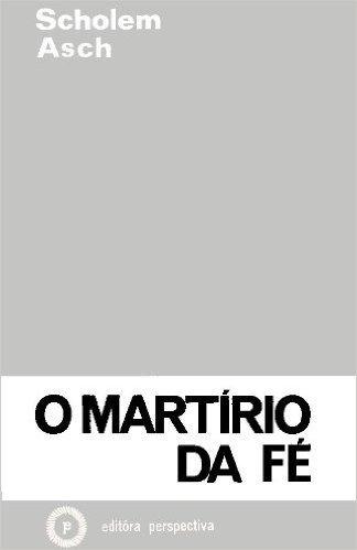 O Martírio da Fé. Três Relatos de Scholem Asch (Em Portuguese do Brasil)