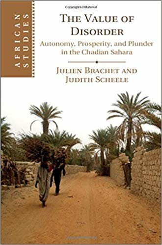 The Value of Disorder: Autonomy, Prosperity, and Plunder in the Chadian Sahara (African Studies)