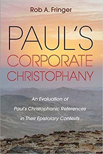 Paul's Corporate Christophany: An Evaluation of Paul's Christophanic References in Their Epistolary Contexts