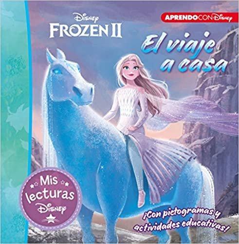 El viaje a casa. Una historia de Frozen II (Mis lecturas Disney): Con picogramas y actividades educativas