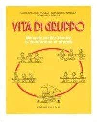 Vita di gruppo. Manuale pratico-teorico di conduzione di gruppo