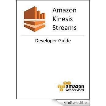 Amazon Kinesis Streams Developer Guide (English Edition) [Kindle-editie]