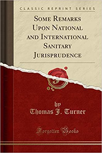 Some Remarks Upon National and International Sanitary Jurisprudence (Classic Reprint)