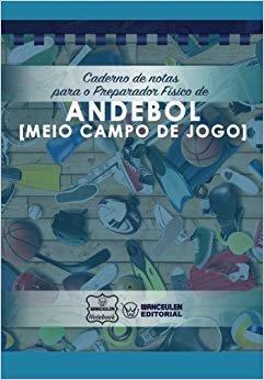 Caderno de notas para o Preparador Físico de Andebol (Medio campo de jogo)