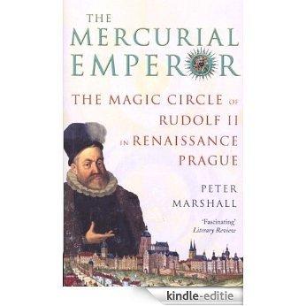 The Mercurial Emperor: The Magic Circle of Rudolf II in Renaissance Prague [Kindle-editie]