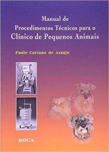 Manual De Procedimentos Tecnicos Para O Clinico De Pequenos Animais