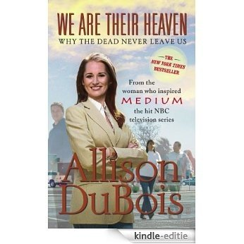 We Are Their Heaven: Why the Dead Never Leave Us (English Edition) [Kindle-editie]