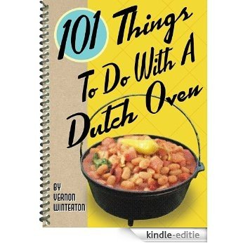 101 Things to Do with a Dutch Oven [Kindle-editie]