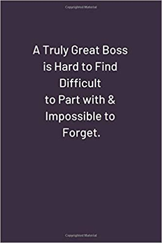 A Truly Great Boss is Hard to Find Difficult to Part with & Impossible to Forget.: Original Humor Journal, Gift For Employees, Boss, Coworker (110 pages, Unlined, 6 x 9) (Funny)