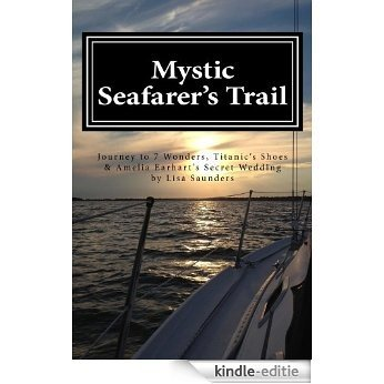 Mystic Seafarer's Trail: Secrets behind the 7 Wonders, Titanic's Shoes, Captain Sisson's Gold, and Amelia Earhart's Wedding (English Edition) [Kindle-editie]