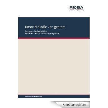 Unsre Melodie von gestern: Single Songbook (German Edition) [Kindle-editie]