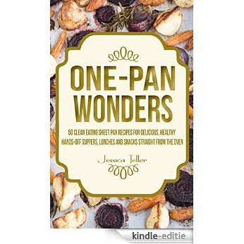 One-Pan Wonders: 50 Clean Eating Sheet Pan Recipes for Delicious, Healthy Hands-Off Suppers, Lunches and Snacks Straight From the Oven (Clean Eating Sheet Pan Cookbook) (English Edition) [Kindle-editie]