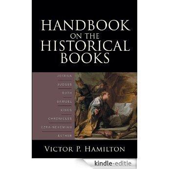 Handbook on the Historical Books: Joshua, Judges, Ruth, Samuel, Kings, Chronicles, Ezra-Nehemiah, Esther [Kindle-editie]