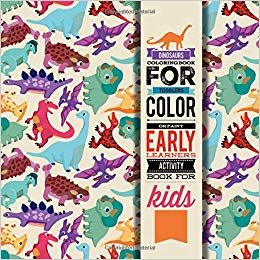 Dinosaurs Coloring Book For Toddlers; Color Or Paint Early Learners Activity Book For Kids: Preschool Dino Book For Children Ages 2-4; Prehistoric Fun Mini Coloring Pad For Boys And Girls