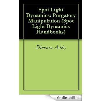 Spot Light Dynamics: Purgatory Manipulation (Spot Light Dynamics Handbooks Book 1) (English Edition) [Kindle-editie]