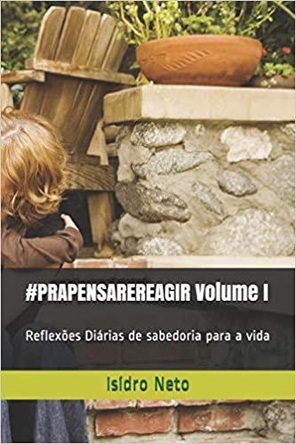 #PRAPENSAREREAGIR Volume I: Reflexões Diárias de sabedoria para a vida
