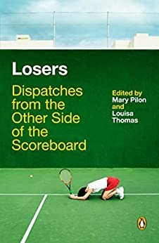 Losers: Dispatches from the Other Side of the Scoreboard (English Edition)