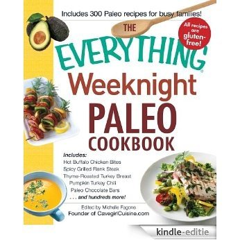 The Everything Weeknight Paleo Cookbook: Includes Hot Buffalo Chicken Bites, Spicy Grilled Flank Steak, Thyme-Roasted Turkey Breast, Pumpkin Turkey Chili, ... Bars and hundreds more! (Everything®) [Kindle-editie]