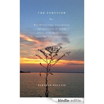 The Survivor: Karl-Heinz's story of recognising and overcoming the hurtful effects  of his dysfunctional family and reclaiming his life. (English Edition) [Kindle-editie]