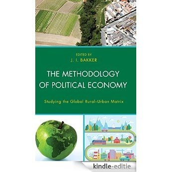 The Methodology of Political Economy: Studying the Global Rural-Urban Matrix [Kindle-editie]