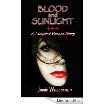Blood and Sunlight: A Maryland Vampire Story (English Edition) [Kindle-editie]