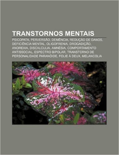 Transtornos Mentais: Psicopata, Perversao, Demencia, Reducao de Danos, Deficiencia Mental, Oligofrenia, Drogadicao, Anorexia, Discalculia
