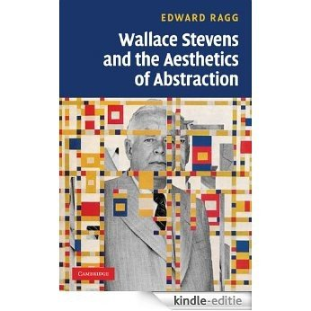 Wallace Stevens and the Aesthetics of Abstraction [Kindle-editie]
