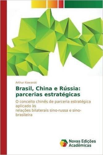 Brasil, China E Russia: Parcerias Estrategicas