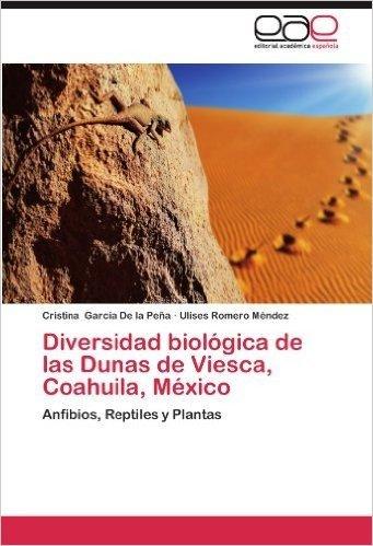 Diversidad Biologica de Las Dunas de Viesca, Coahuila, Mexico