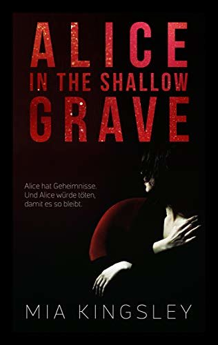 Alice In The Shallow Grave (Dark Delights 2) (German Edition)