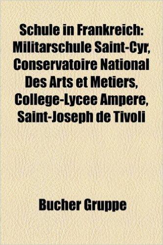 Schule in Frankreich: Militrschule Saint-Cyr, Conservatoire National Des Arts Et Mtiers, Collge-Lyce Ampre, Saint-Joseph de Tivoli