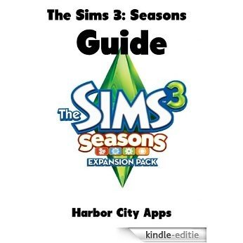 The Sims 3: Seasons Guide (with Cheats, Hints, and a Walkthrough) (English Edition) [Kindle-editie]